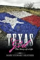 Texas Girl - The Story of a Life ebook by Mary Stewart Heather