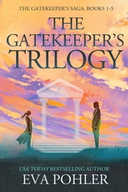 The Gatekeeper's Trilogy - Books 1-3 of The Gatekeeper's Saga ebooks by Eva Pohler