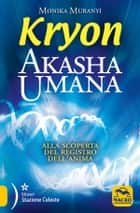 Akasha Umana - Kryon - Alla scoperta del registro dell'anima ebook by Monika Muranyi