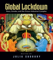 Global Lockdown - Race, Gender, and the Prison-Industrial Complex ebook by Julia Sudbury