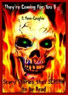 They're Coming For You 6: Scary Stories that Scream to be Read ebook by O. Penn-Coughin