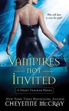 Vampires Not Invited ebook by Cheyenne McCray