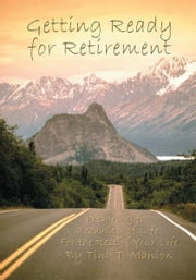 Getting Ready for Retirement - Preparing for a Quality of Life For the Rest of Your Life ebook by Tina Manion