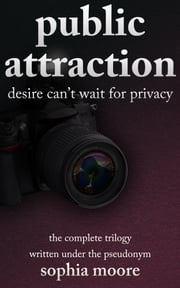 Public Attraction - The Complete Trilogy ebook by Sophia Moore