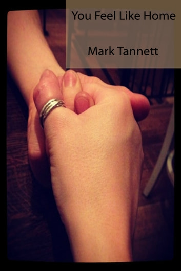 You Feel Like Home ebook by Mark Tannett