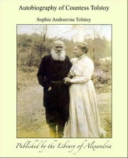 Autobiography of Countess Tolstoy ebook by Sophie andreevna Tolstoy