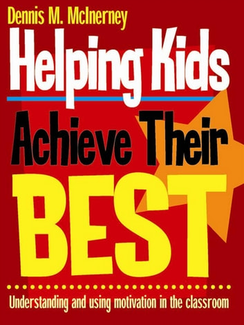 Helping Kids Achieve Their Best - Understanding and using motivation in the classroom ebook by Dennis M McInerney