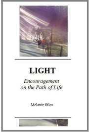 LIGHT: Encouragement on the Path of Life ebook by Melanie Silos