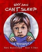 Why Juan Can't Sleep - A Mystery? ebook by Karl Beckstrand, Luis F. Sanz
