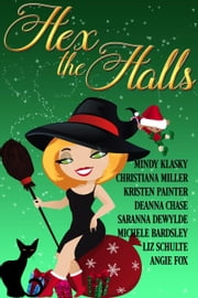 Hex the Halls ebook by Deanna Chase,Kristen Painter,Michele Bardsley,Saranna DeWylde,Liz Schulte,Mindy Klasky,Christiana Miller,Angie Fox
