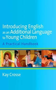 Introducing English as an Additional Language to Young Children ebook by Kay Crosse