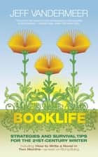Booklife: Strategies and Survival Tips for the 21st-Century Writer ebook by VanderMeer, Jeff
