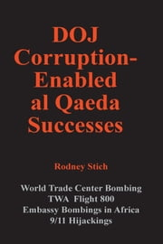 DOJ Corruption Enabled al Qaeda Successes ebook by Rodney Stich