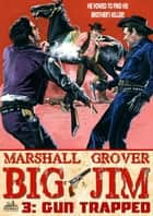 Big Jim 3: Gun Trapped ebook by Marshall Grover