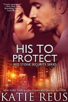 His to Protect ebook by Katie Reus