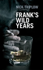Frank's Wild Years ebook by Nick Triplow