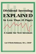 Dividend Investing Explained In Less Than 45 Pages ebook by Lori O'Dette - Robinson