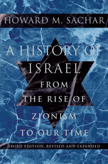 A History of Israel - From the Rise of Zionism to Our Time ebook by Howard M. Sachar