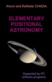 Elementary Positional Astronomy Supported by PC Software Programs ebook by Arturo_and_Raffaele Chiesa
