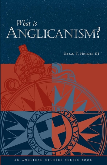 What is Anglicanism? ebook by Urban T. Holmes III