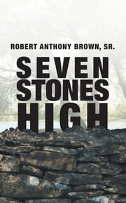 Seven Stones High ebook by Robert Anthony Brown, Sr.