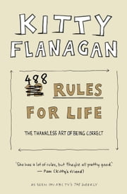 Kitty Flanagan's 488 Rules for Life - The thankless art of being correct ebook by Kitty Flanagan