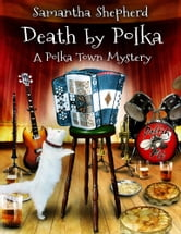 Death by Polka - A Cozy Mystery Novel ebook by Samantha Shepherd