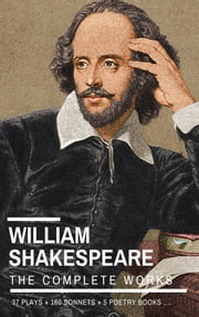 William Shakespeare: The Complete Works [37 Plays + 160 Sonnets + 5 Poetry Books + 150 Illustrations] (Heron Library) ebook by William Shakespeare,William Shakespeare,Heron Classics