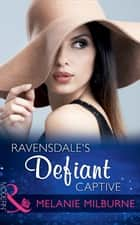 Ravensdale's Defiant Captive (Mills & Boon Modern) (The Ravensdale Scandals, Book 1) ebook by Melanie Milburne