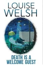 Death is a Welcome Guest - Plague Times Trilogy 2 ebook by Louise Welsh
