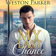 My Last Chance - A Single Mom Secret Baby Second Chance Love Story audiobook by Weston Parker