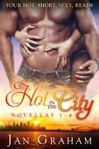 Hot in the City, Novellas 1: 4 ebook by Jan Graham
