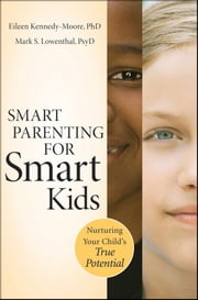 Smart Parenting for Smart Kids - Nurturing Your Child's True Potential ebook by Eileen Kennedy-Moore,Mark S. Lowenthal
