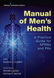 Manual of Men's Health - Primary Care Guidelines for APRNs & PAs ebook by Susanne A. Quallich, PhD, ANP-BC,...