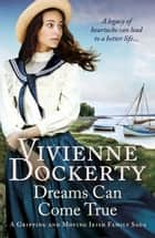 Dreams Can Come True - A gripping and moving Irish family saga ebook by Vivienne Dockerty