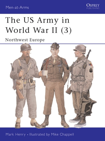 The US Army in World War II (3) - Northwest Europe ebook by Mark Henry