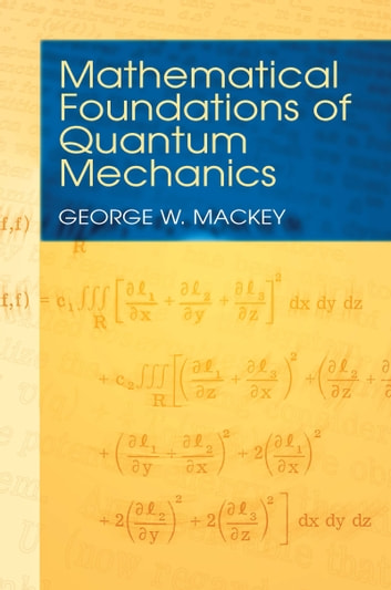 Mathematical Foundations of Quantum Mechanics ebook by George  W. Mackey