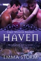 Haven - Grey Wolves Rising, #5 ebook by Emma Storm