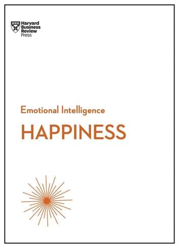 Happiness (HBR Emotional Intelligence Series) eBook by Harvard Business Review,Daniel Gilbert,Annie McKee,Gretchen Spreitzer,Teresa Amabile