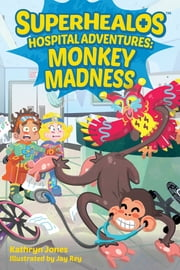 SuperHealos Hospital Adventures: Monkey Madness ebook by Kathryn Jones