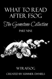 What to Read After FSOG: The Gemstone Collection (WTRAFSOG Book 9) - The Gemstone Collection, #9 ebook by Kristine Cayne,Terry Towers,Beverly Preston,Lacey Wolfe,Nikki Lynn Barrett,Anne Conley,Diana Bocco,Leigh Ellwood,Keira Kohl