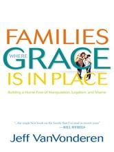 Families Where Grace Is in Place ebook by Jeff VanVonderen