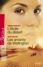 L'étoile du désert - Les amants de Wellington (Harlequin Passions) ebook by Tessa Radley, Jan Colley