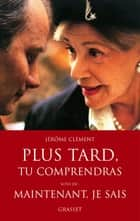 Plus tard, tu comprendras Le film ebook by Jérôme Clément