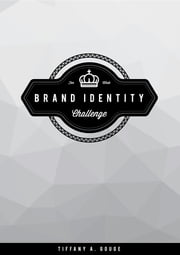 10-Week Brand Identity Challenge ebook by Tiffany A Gouge