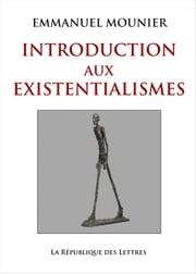 Introduction aux existentialismes eBook par  Emmanuel Mounier