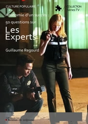 Anatomie d'un succès : 50 questions sur Les Experts ebook by Guillaume Regourd