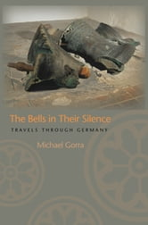 The Bells in Their Silence - Travels through Germany ebook by Michael Gorra