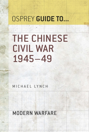 The Chinese Civil War 1945–49 ebook by Michael Lynch