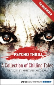 Psycho Thrill - A Collection of Chilling Tales - Compilation ebook by Christian Endres,Timothy Stahl,Vincent Voss,Michael Marcus Thurner,Robert C. Marley,Uwe Voehl,Claire Brooks